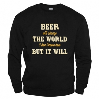 Beer Will Change the World - Свитшот