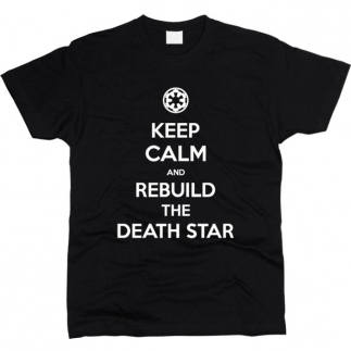 Keep Calm And Rebuild The Death Star 01 - Футболка мужская