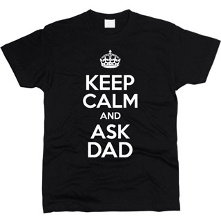 Keep Calm And Ask Dad 01 - Футболка