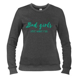 Bad Girls Have More Fun - свитшот женский