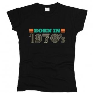 Born In 1970s - Футболка женская