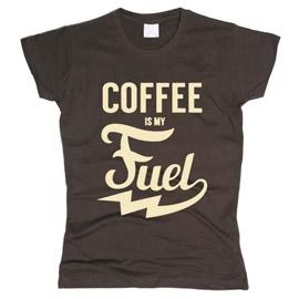 Coffee Is My Fuel  - футболка женская