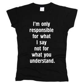 I'm Only Responsible - футболка женская
