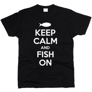 Keep Calm And Fish - Футболка